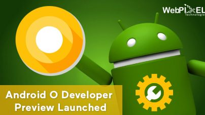 Android O Developer Preview Launched – What's New in Android O