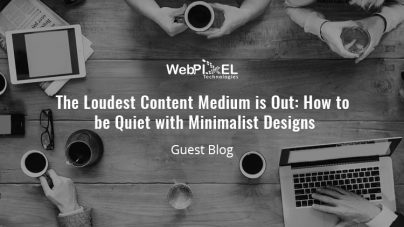 The loudest content medium is out: How to be Quiet with minimalist designs – [Guest Post]